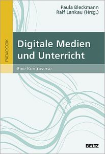 Bleckmann/Lankau (Hrsg.) Digitale Medien und Unterricht. Eine Kontroverse